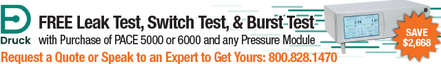 Get Free Leak Test, Switch Test, and Burst Test with Druck PACE5000 or 6000 Purchase!