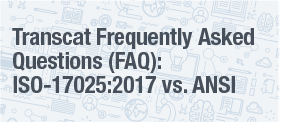 Transcat Frequently Asked Questions (FAQ): ISO-17025:2017 vs. ANSI Z540.3